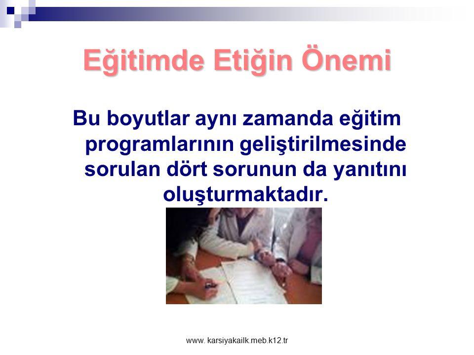 """www. karsiyakailk.meb.k12.tr Eğitimde Etiğin Önemi Her tür eğitim etkinliğinde temel olarak dört boyut üzerinde durulması gerekmektedir.Bu boyutlar; """""""