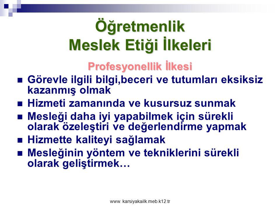 www. karsiyakailk.meb.k12.tr Öğretmenlik İdeal bir öğretmen,yalnız kusursuz öğretme yetenekleri ile değil,aynı zamanda yaşama biçimi ile de örnek alın