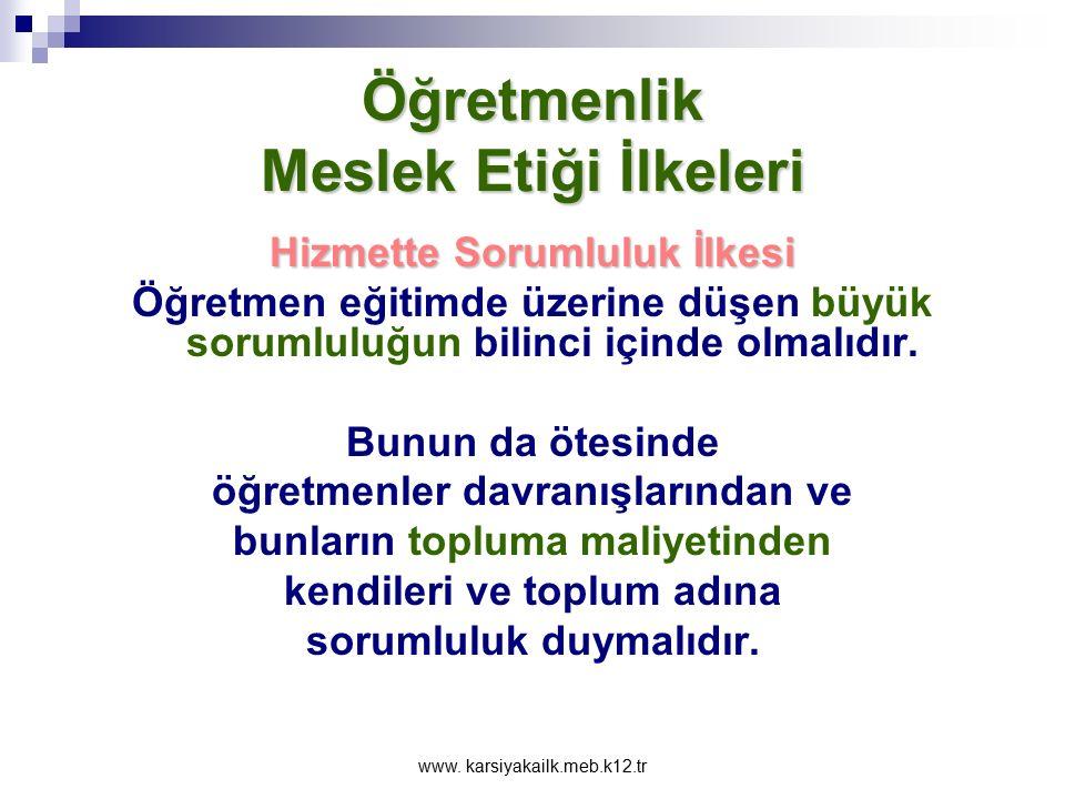 www. karsiyakailk.meb.k12.tr Öğretmenlik Meslek Etiği İlkeleri Profesyonellik İlkesi Görevle ilgili bilgi,beceri ve tutumları eksiksiz kazanmış olmak