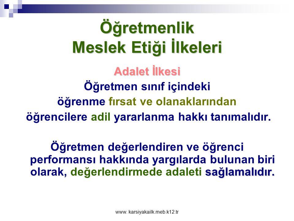 www. karsiyakailk.meb.k12.tr Öğretmenlik Meslek Etiği İlkeleri Hizmette Sorumluluk İlkesi Öğretmen eğitimde üzerine düşen büyük sorumluluğun bilinci i