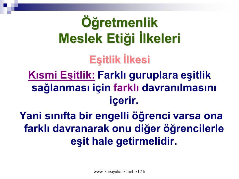 www. karsiyakailk.meb.k12.tr Öğretmenlik Meslek Etiği İlkeleri Eşitlik İlkesi Bir okula kaydolan bütün öğrenciler eşittir. Öğretmen sınıfındaki bütün