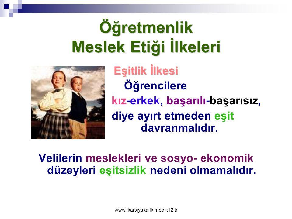 www. karsiyakailk.meb.k12.tr Öğretmenlik Meslek Etiği İlkeleri Eşitlik İlkesi Kısmi Eşitlik: Farklı guruplara eşitlik sağlanması için farklı davranılm
