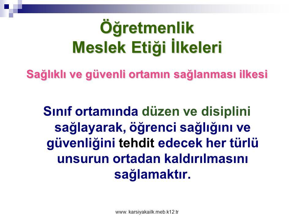www. karsiyakailk.meb.k12.tr Öğretmenlik Meslek Etiği İlkeleri Eşitlik İlkesi Öğrencilere kız-erkek, başarılı-başarısız, diye ayırt etmeden eşit davra