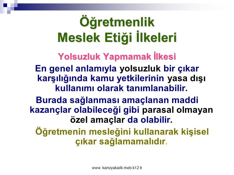 www. karsiyakailk.meb.k12.tr Öğretmenlik Meslek Etiği İlkeleri Sağlıklı ve güvenli ortamın sağlanması ilkesi Sınıf ortamında düzen ve disiplini sağlay