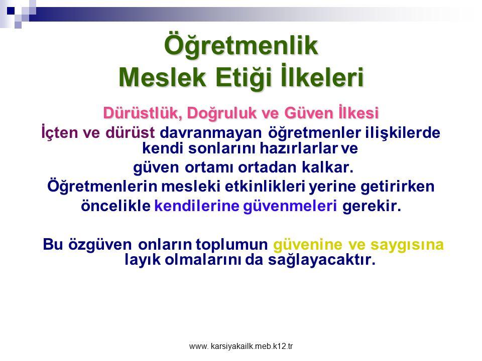 www. karsiyakailk.meb.k12.tr Öğretmenlik Meslek Etiği İlkeleri Yolsuzluk Yapmamak İlkesi En genel anlamıyla yolsuzluk bir çıkar karşılığında kamu yetk