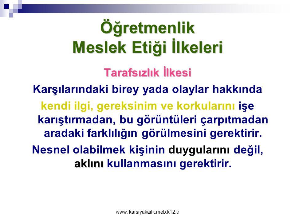 www. karsiyakailk.meb.k12.tr Öğretmenlik Meslek Etiği İlkeleri Dürüstlük, Doğruluk ve Güven İlkesi Öğretmenler sözlerinde ve eylemlerinde güven kırıcı