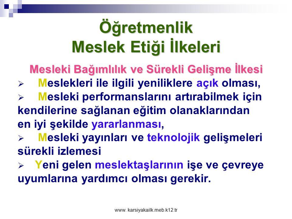 www. karsiyakailk.meb.k12.tr Öğretmenlik Meslek Etiği İlkeleri Tarafsızlık İlkesi Karşılarındaki birey yada olaylar hakkında kendi ilgi, gereksinim ve