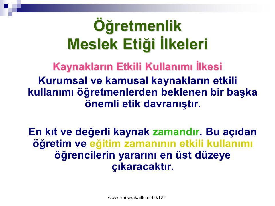 www. karsiyakailk.meb.k12.tr Öğretmenlik Meslek Etiği İlkeleri Mesleki Bağımlılık ve Sürekli Gelişme İlkesi  Meslekleri ile ilgili yeniliklere açık o