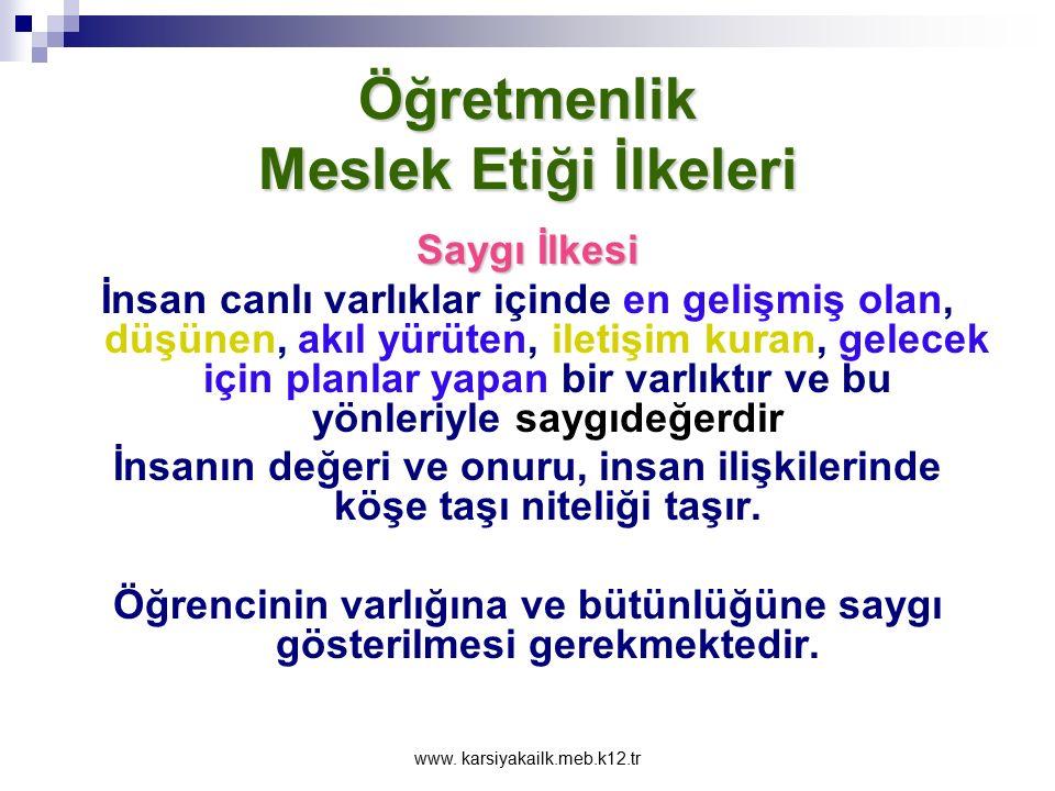 www. karsiyakailk.meb.k12.tr Öğretmenlik Meslek Etiği İlkeleri Kaynakların Etkili Kullanımı İlkesi Kurumsal ve kamusal kaynakların etkili kullanımı öğ