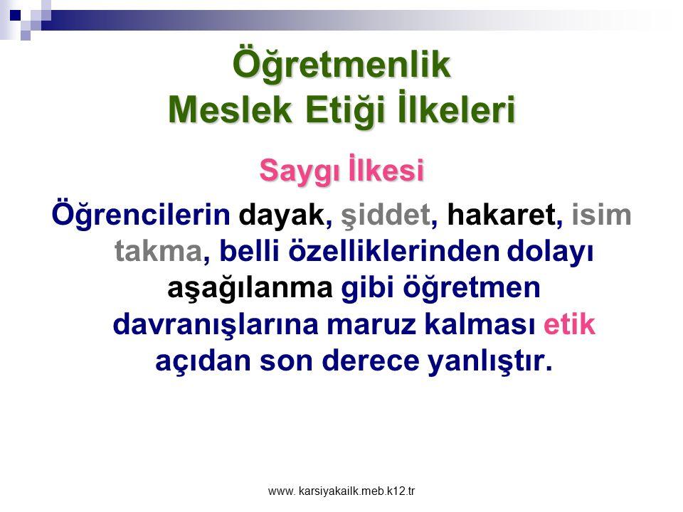 www. karsiyakailk.meb.k12.tr Öğretmenlik Meslek Etiği İlkeleri Saygı İlkesi İnsan canlı varlıklar içinde en gelişmiş olan, düşünen, akıl yürüten, ilet