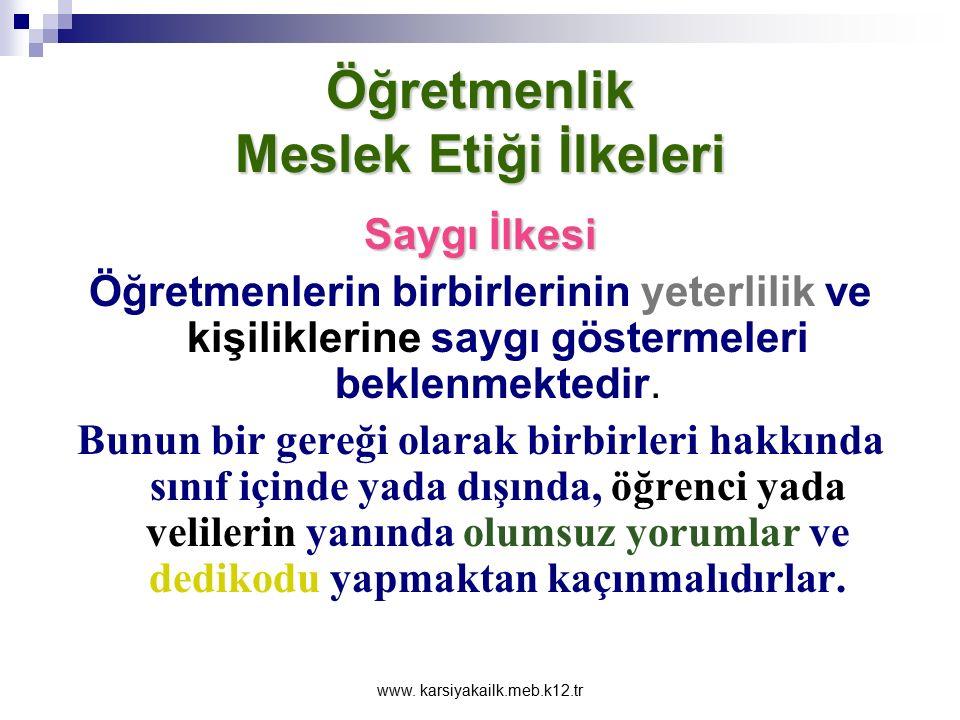 www. karsiyakailk.meb.k12.tr Öğretmenlik Meslek Etiği İlkeleri Saygı İlkesi Öğrencilere ait gizli ve mahrem bilgileri diğer öğrenciler yada öğretmenle