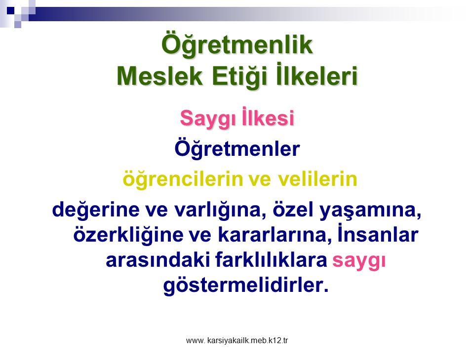 www. karsiyakailk.meb.k12.tr Öğretmenlik Meslek Etiği İlkeleri Saygı İlkesi Öğretmenlerin birbirlerinin yeterlilik ve kişiliklerine saygı göstermeleri