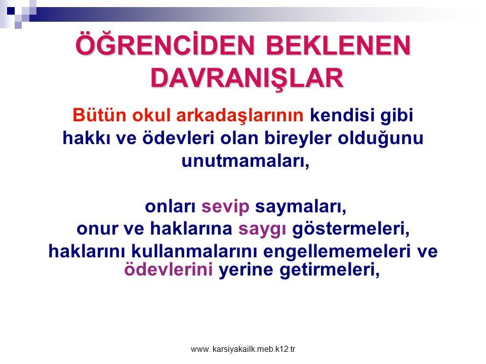 www. karsiyakailk.meb.k12.tr ÖĞRENCİDEN BEKLENEN DAVRANIŞLAR Ulusal değerlere, bayrağımıza, çevresindeki kişilere, öğretmenlerine, okul yöneticilerine