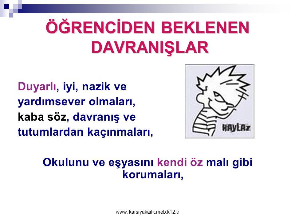 www. karsiyakailk.meb.k12.tr ÖĞRENCİDEN BEKLENEN DAVRANIŞLAR Bütün okul arkadaşlarının kendisi gibi hakkı ve ödevleri olan bireyler olduğunu unutmamal