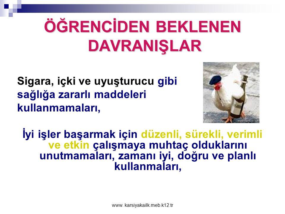 www. karsiyakailk.meb.k12.tr ÖĞRENCİDEN BEKLENEN DAVRANIŞLAR Duyarlı, iyi, nazik ve yardımsever olmaları, kaba söz, davranış ve tutumlardan kaçınmalar