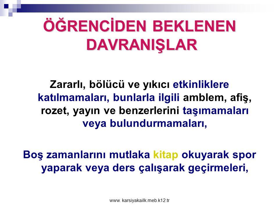 www. karsiyakailk.meb.k12.tr ÖĞRENCİDEN BEKLENEN DAVRANIŞLAR Sigara, içki ve uyuşturucu gibi sağlığa zararlı maddeleri kullanmamaları, İyi işler başar