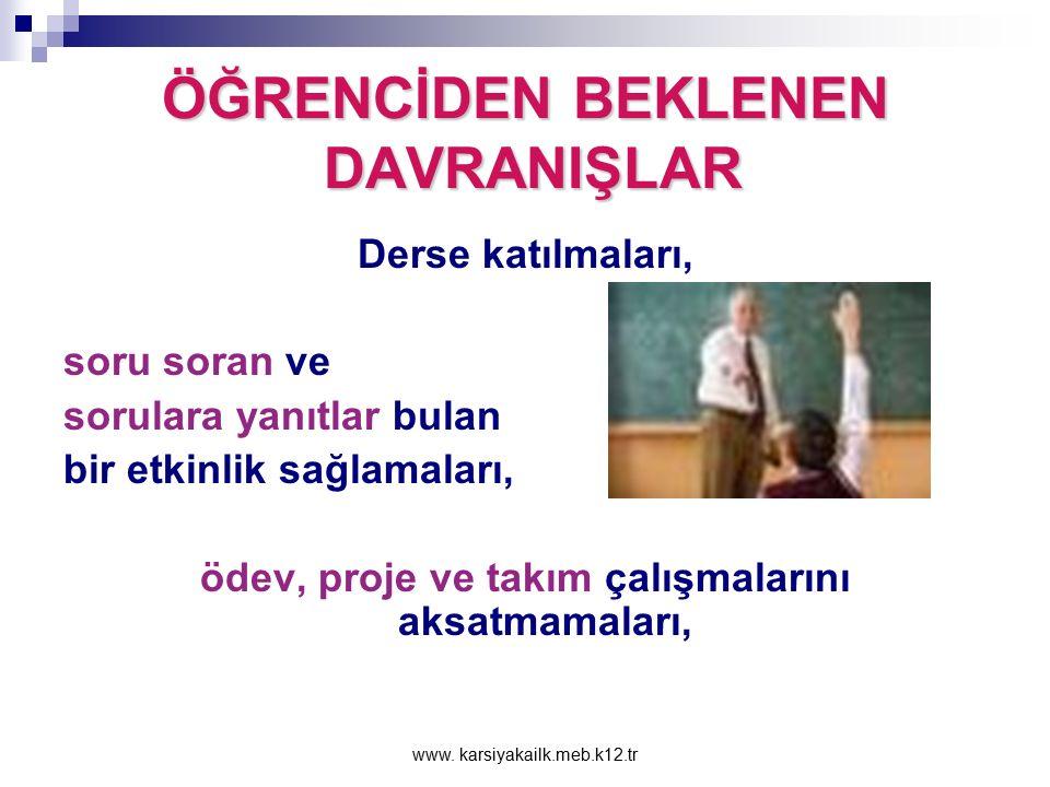 www. karsiyakailk.meb.k12.tr ÖĞRENCİDEN BEKLENEN DAVRANIŞLAR Okula ve derslere düzenli ve hazırlıklı olarak devam etmeleri; okulda ve derslerde öğretm