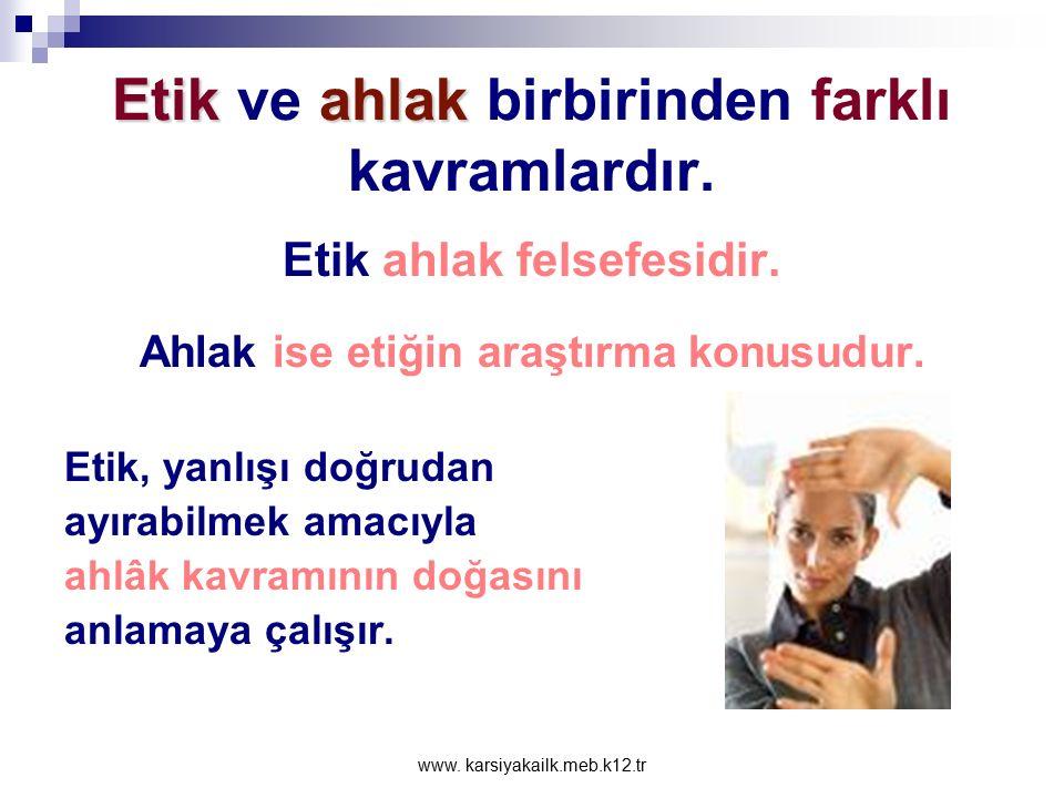 www. karsiyakailk.meb.k12.tr Etik,ahlaki görevler ve zorunluluklarla ilgilidir Etik, insanın kişisel ve toplumsal yaşamdaki ahlaki sorunlarını ele alı