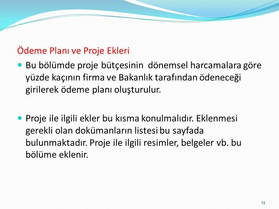 Ödeme Planı ve Proje Ekleri Bu bölümde proje bütçesinin dönemsel harcamalara göre yüzde kaçının firma ve Bakanlık tarafından ödeneceği girilerek ödeme planı oluşturulur.