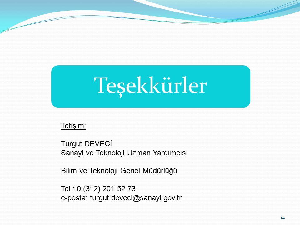 Teşekkürler İletişim: Turgut DEVECİ Sanayi ve Teknoloji Uzman Yardımcısı Bilim ve Teknoloji Genel Müdürlüğü Tel : 0 (312) 201 52 73 e-posta: turgut.deveci@sanayi.gov.tr 14