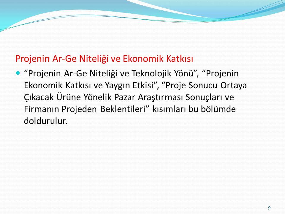 Projenin Ar-Ge Niteliği ve Ekonomik Katkısı Projenin Ar-Ge Niteliği ve Teknolojik Yönü , Projenin Ekonomik Katkısı ve Yaygın Etkisi , Proje Sonucu Ortaya Çıkacak Ürüne Yönelik Pazar Araştırması Sonuçları ve Firmanın Projeden Beklentileri kısımları bu bölümde doldurulur.