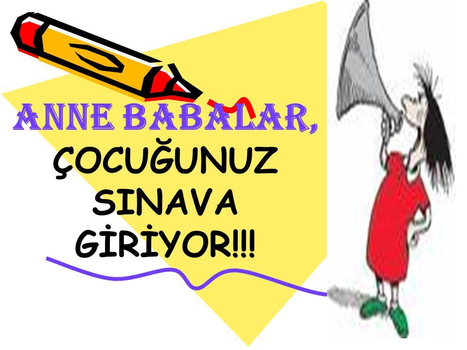 ANNE BABALAR, ÇOCUĞUNUZ SINAVA GİRİYOR!!!