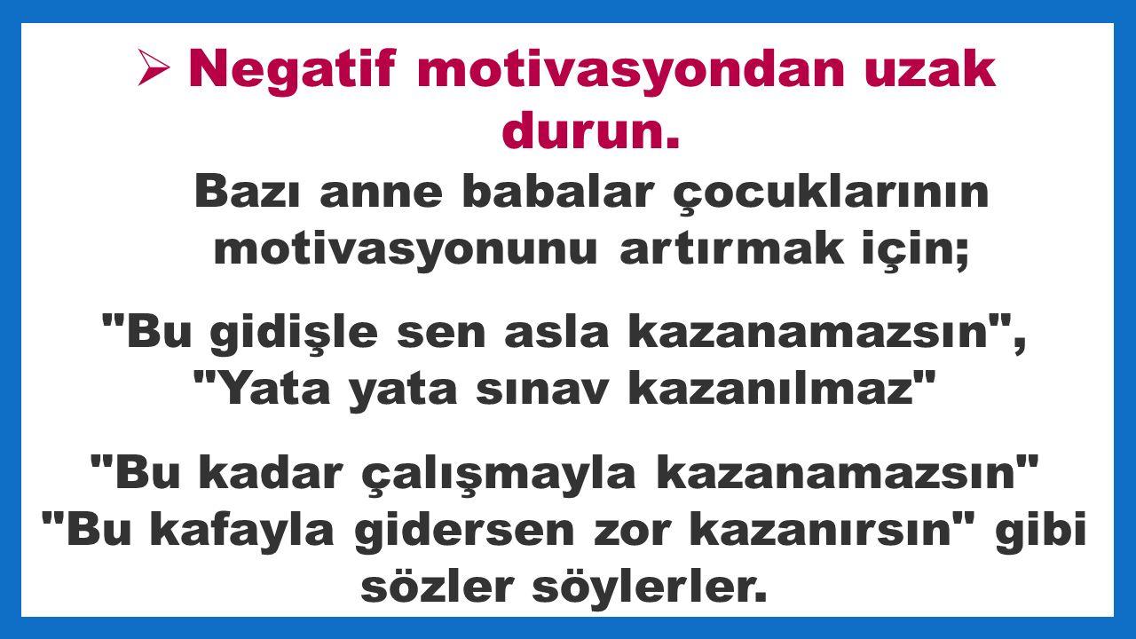  Negatif motivasyondan uzak durun.