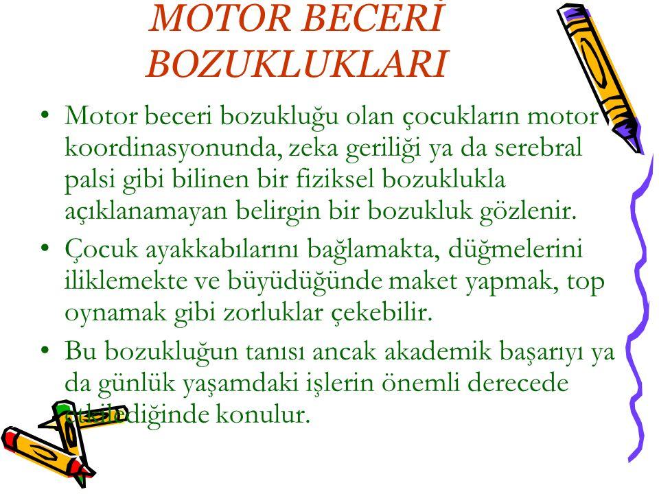 MOTOR BECERİ BOZUKLUKLARI Motor beceri bozukluğu olan çocukların motor koordinasyonunda, zeka geriliği ya da serebral palsi gibi bilinen bir fiziksel