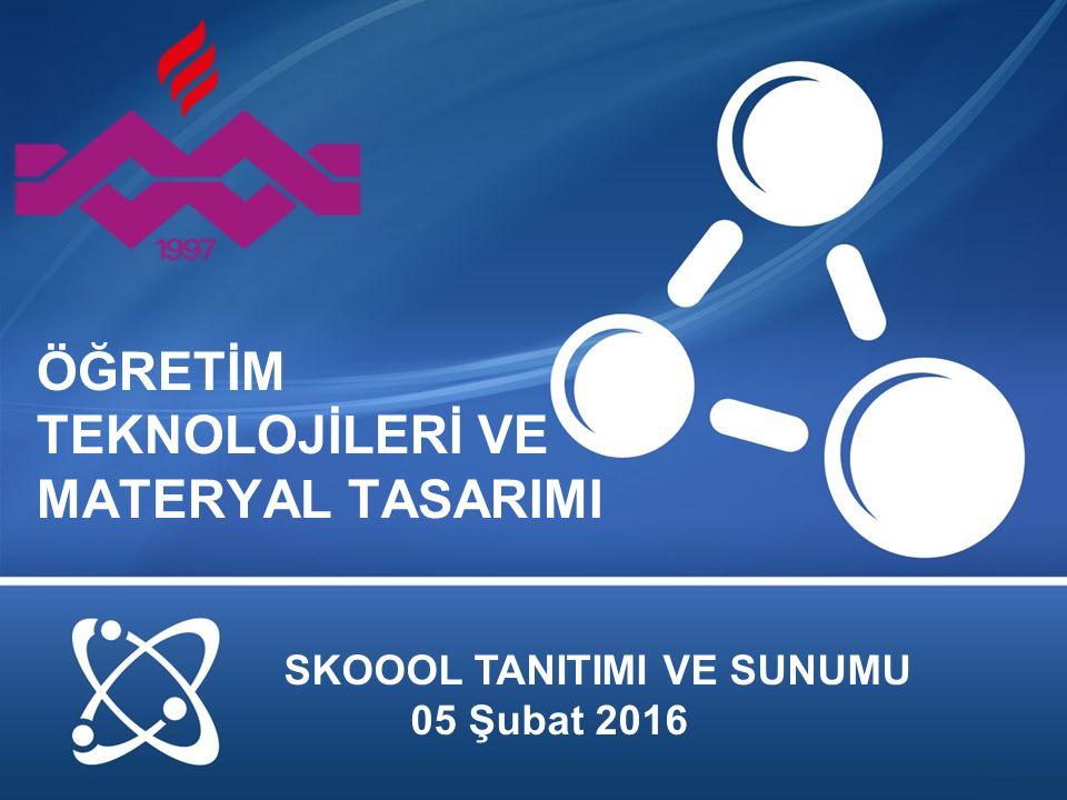 ÖĞRETİM TEKNOLOJİLERİ VE MATERYAL TASARIMI SKOOOL TANITIMI VE SUNUMU 05 Şubat 2016