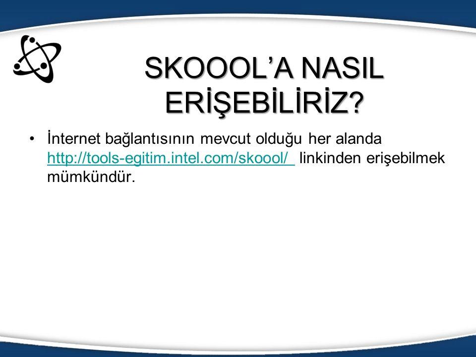 SKOOOL'A NASIL ERİŞEBİLİRİZ? İnternet bağlantısının mevcut olduğu her alanda http://tools-egitim.intel.com/skoool/ linkinden erişebilmek mümkündür. ht