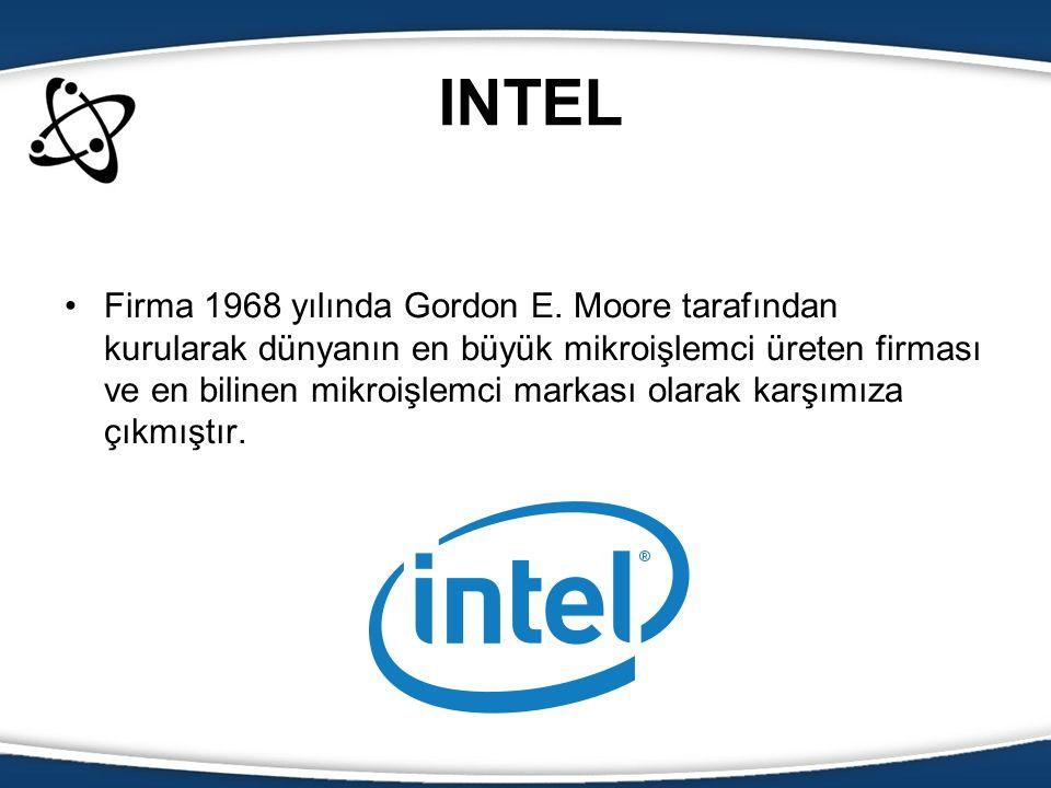 INTEL Firma 1968 yılında Gordon E. Moore tarafından kurularak dünyanın en büyük mikroişlemci üreten firması ve en bilinen mikroişlemci markası olarak