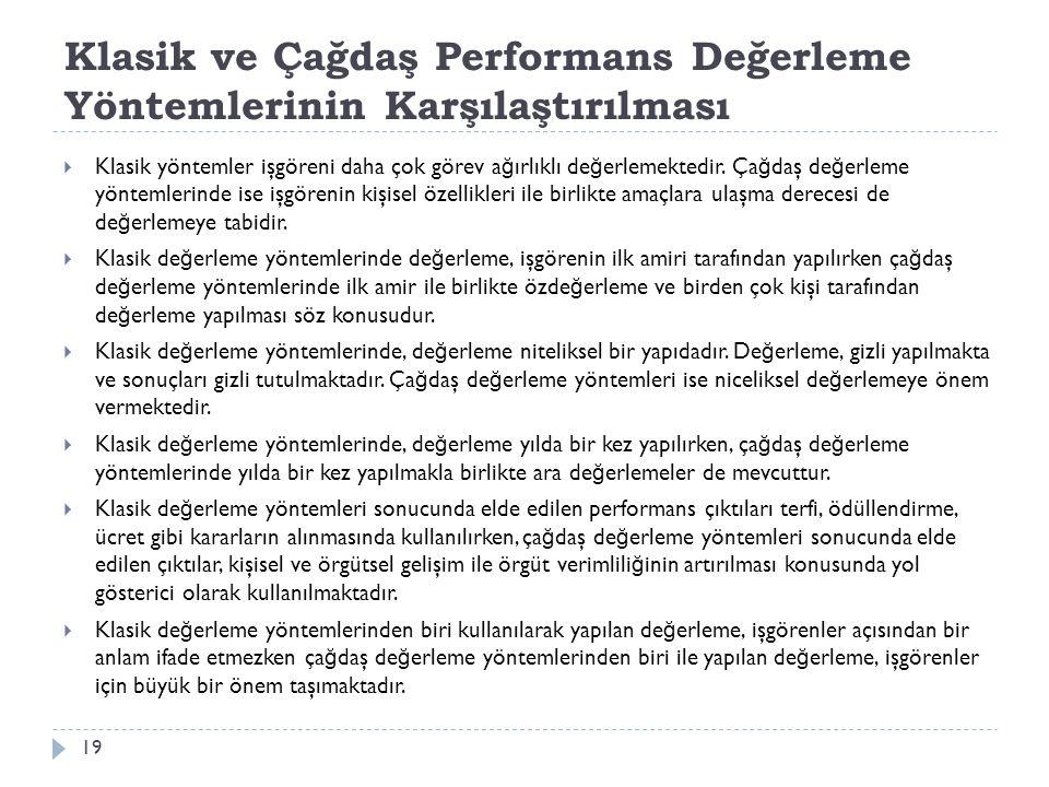 Klasik ve Çağdaş Performans Değerleme Yöntemlerinin Karşılaştırılması  Klasik yöntemler işgöreni daha çok görev a ğ ırlıklı de ğ erlemektedir.