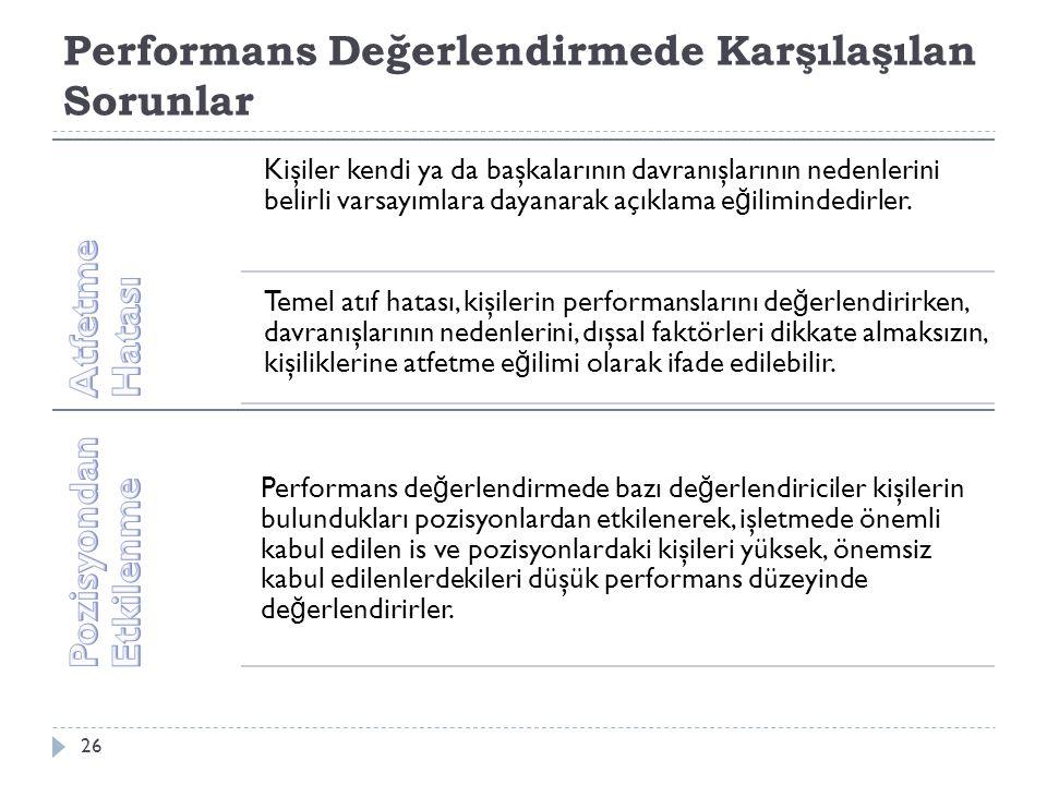 Performans Değerlendirmede Karşılaşılan Sorunlar 26 Kişiler kendi ya da başkalarının davranışlarının nedenlerini belirli varsayımlara dayanarak açıklama e ğ ilimindedirler.