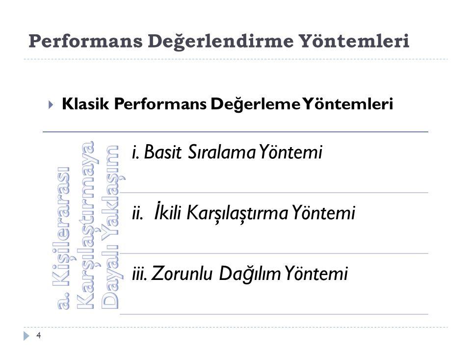 Performans Değerlendirme Yöntemleri  Klasik Performans De ğ erleme Yöntemleri 4 i.