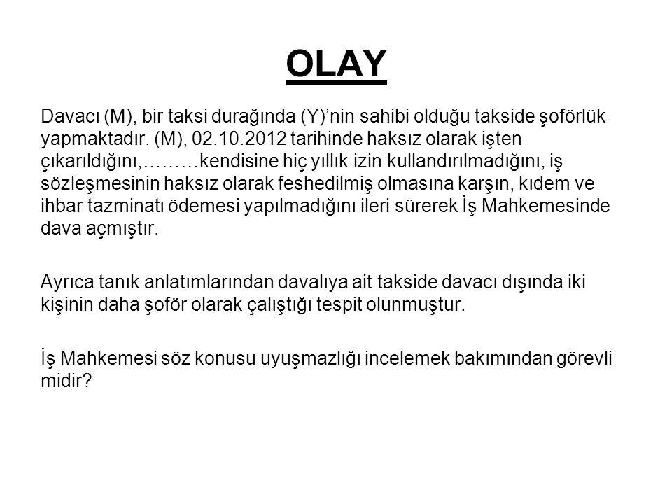 OLAY Davacı (M), bir taksi durağında (Y)'nin sahibi olduğu takside şoförlük yapmaktadır.