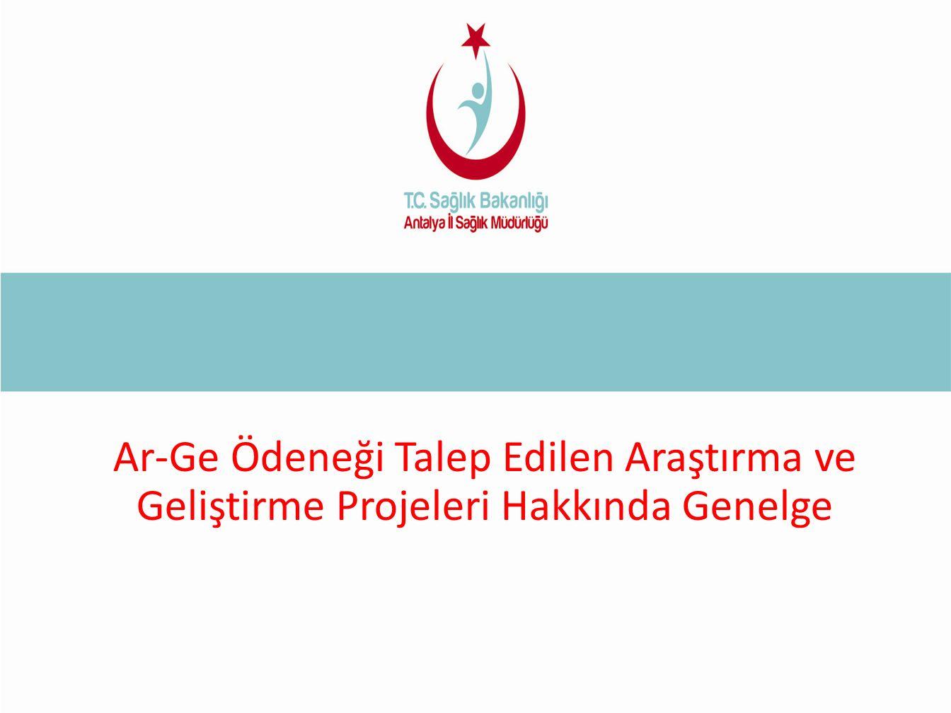 Ar-Ge Ödeneği Talep Edilen Araştırma ve Geliştirme Projeleri Hakkında Genelge