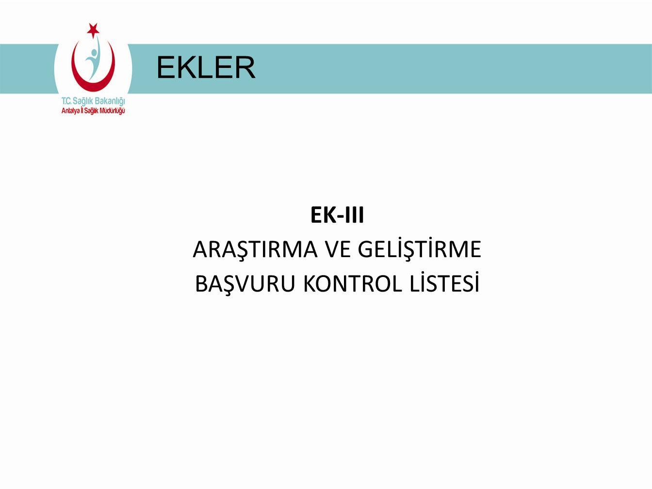 EKLER EK-III ARAŞTIRMA VE GELİŞTİRME BAŞVURU KONTROL LİSTESİ