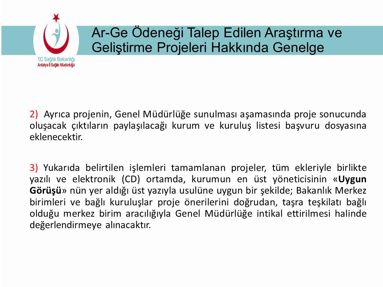 Ar-Ge Ödeneği Talep Edilen Araştırma ve Geliştirme Projeleri Hakkında Genelge 2) Ayrıca projenin, Genel Müdürlüğe sunulması aşamasında proje sonucunda oluşacak çıktıların paylaşılacağı kurum ve kuruluş listesi başvuru dosyasına eklenecektir.