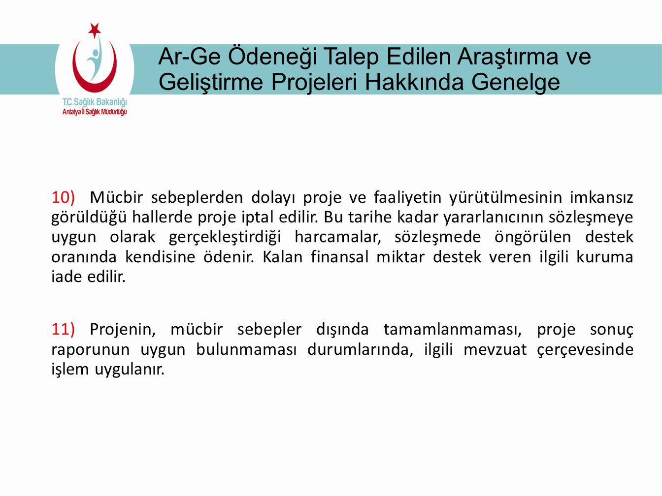 Ar-Ge Ödeneği Talep Edilen Araştırma ve Geliştirme Projeleri Hakkında Genelge 10) Mücbir sebeplerden dolayı proje ve faaliyetin yürütülmesinin imkansız görüldüğü hallerde proje iptal edilir.