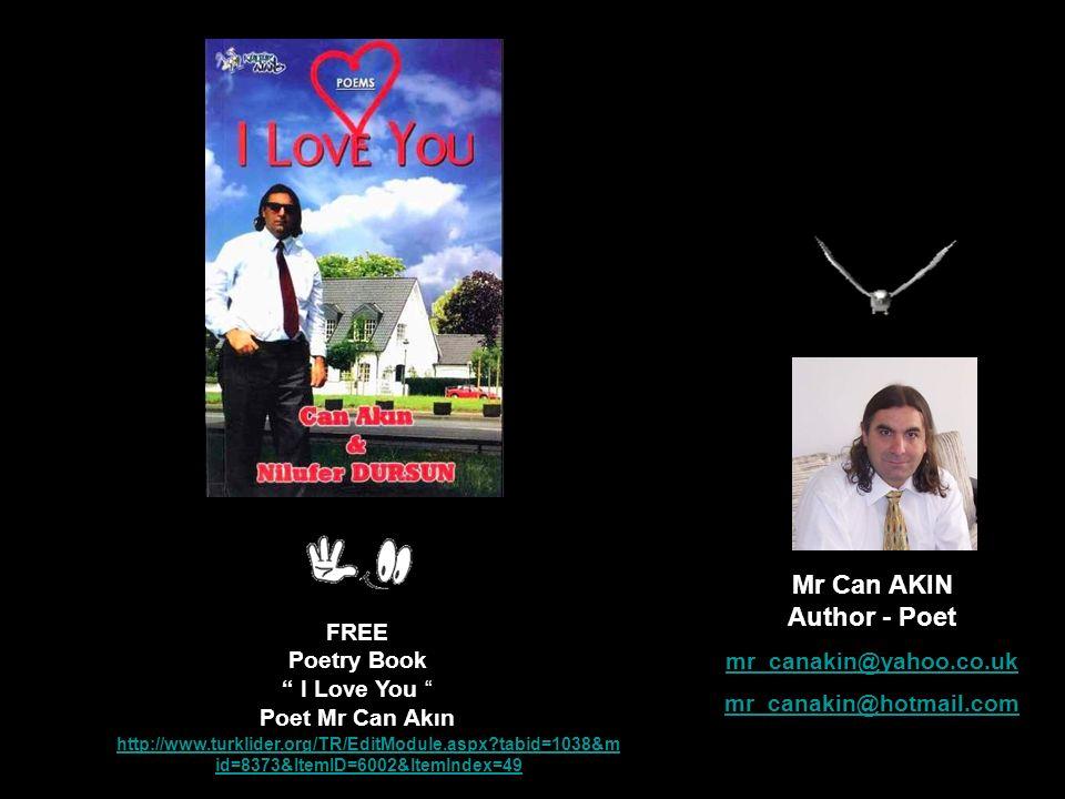 http://www.turklider.org/TR/EditModule.aspx?tabid=1038&m id=8373&ItemID=6002&ItemIndex=49 Mr Can AKIN Author - Poet mr_canakin@yahoo.co.uk mr_canakin@hotmail.com FREE Poetry Book I Love You Poet Mr Can Akın