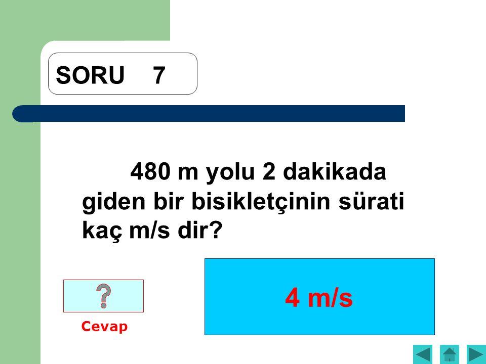 4 m/s SORU7 480 m yolu 2 dakikada giden bir bisikletçinin sürati kaç m/s dir Cevap