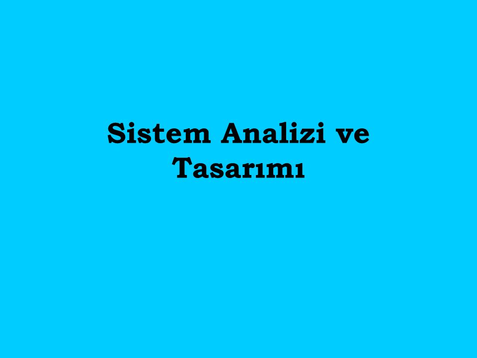 Sistem Analizi: Bilişim sistemlerinin ayrıntılı olarak ne yapması gerektiğini araştırmak, incelemek ve anlamaktır Sistem Tasarımı: Bir bilişim sisteminin ana ve alt parçalarının nasıl uygulanacağı ve nasıl çalışacağının ayrıntılı bir şekilde belirlenmesidir.