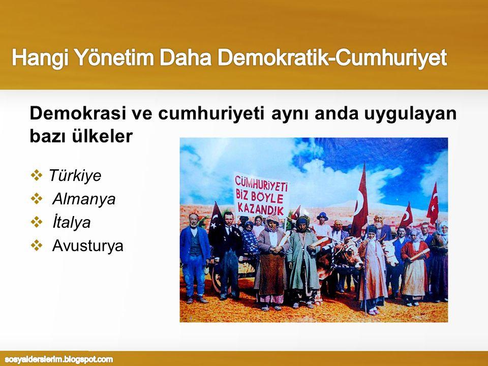 Demokrasi ve cumhuriyeti aynı anda uygulayan bazı ülkeler  Türkiye  Almanya  İtalya  Avusturya