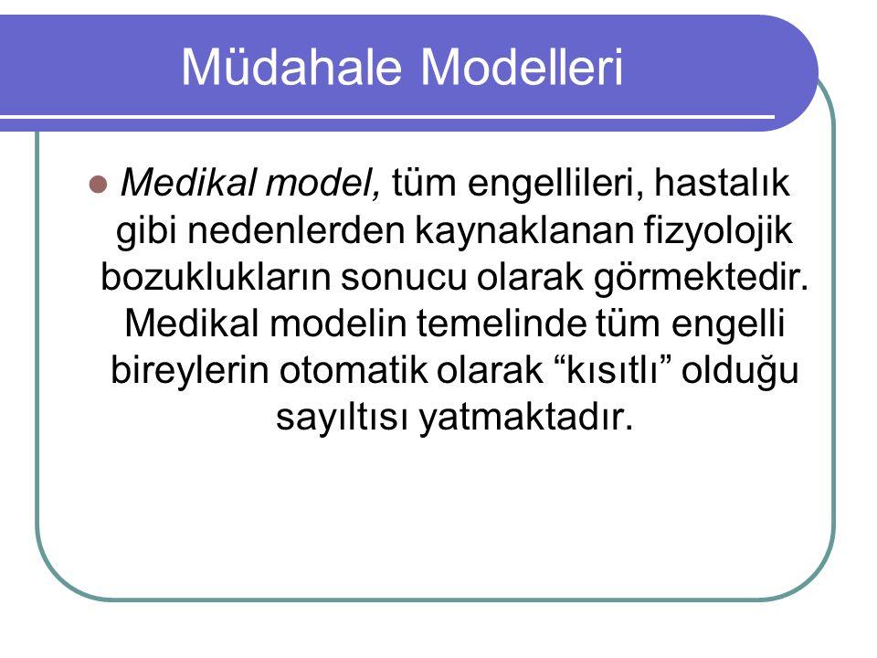 Müdahale Modelleri Medikal model, tüm engellileri, hastalık gibi nedenlerden kaynaklanan fizyolojik bozuklukların sonucu olarak görmektedir.