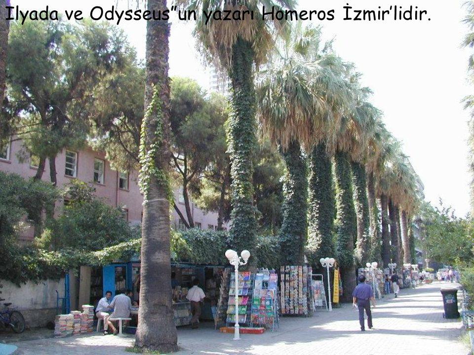 Ilyada ve Odysseus un yazarı Homeros İzmir'lidir.