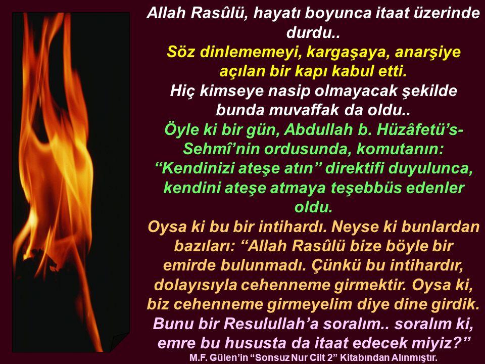 Allah Rasûlü, hayatı boyunca itaat üzerinde durdu.. Söz dinlememeyi, kargaşaya, anarşiye açılan bir kapı kabul etti. Hiç kimseye nasip olmayacak şekil