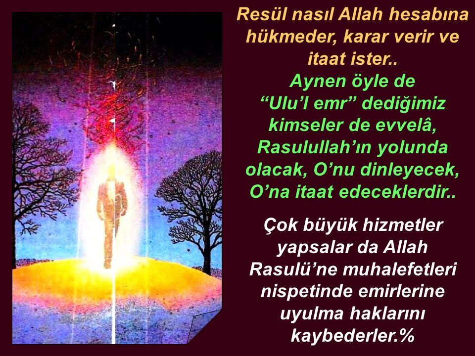"""Resül nasıl Allah hesabına hükmeder, karar verir ve itaat ister.. Aynen öyle de """"Ulu'l emr"""" dediğimiz kimseler de evvelâ, Rasulullah'ın yolunda olacak"""