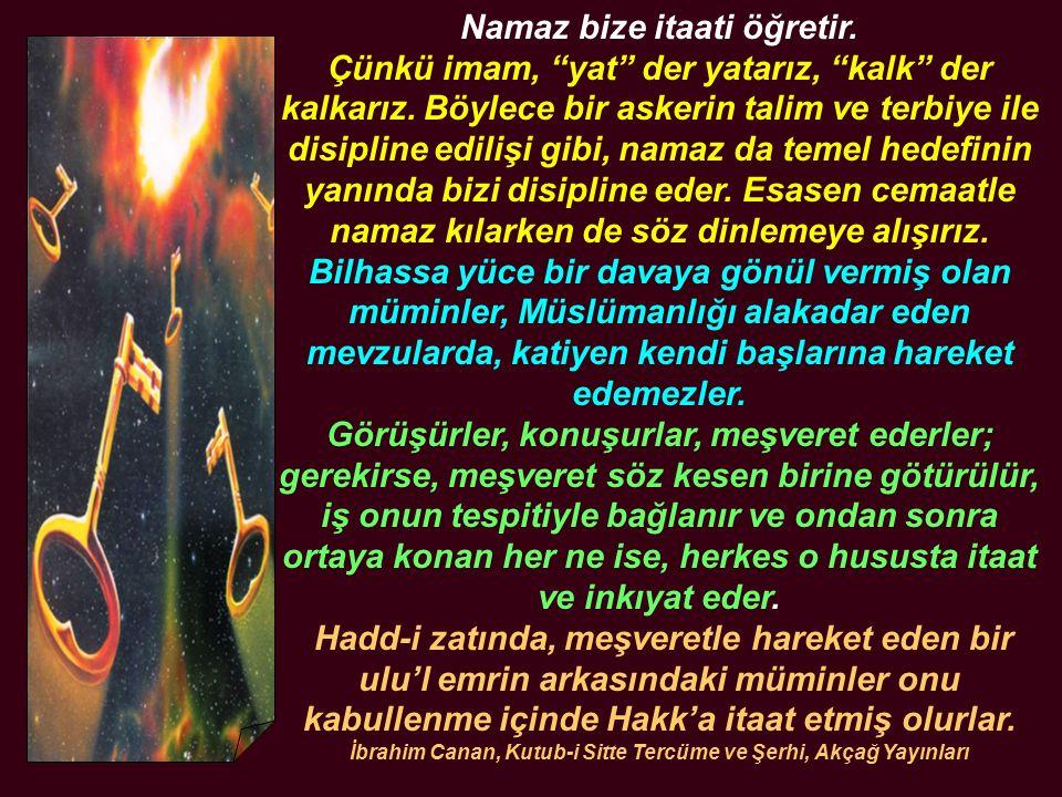 """Namaz bize itaati öğretir. Çünkü imam, """"yat"""" der yatarız, """"kalk"""" der kalkarız. Böylece bir askerin talim ve terbiye ile disipline edilişi gibi, namaz"""