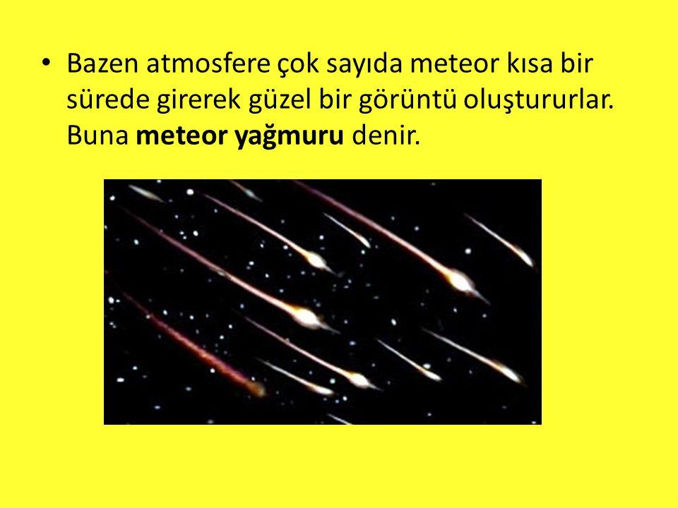 Bazen atmosfere çok sayıda meteor kısa bir sürede girerek güzel bir görüntü oluştururlar.