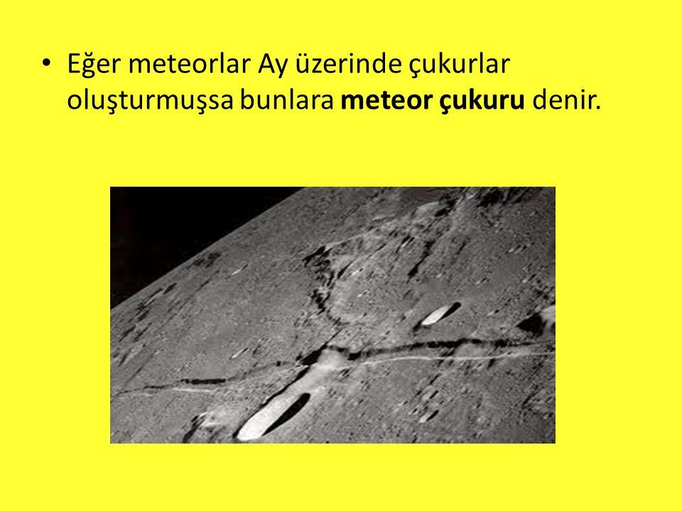 Eğer meteorlar Ay üzerinde çukurlar oluşturmuşsa bunlara meteor çukuru denir.